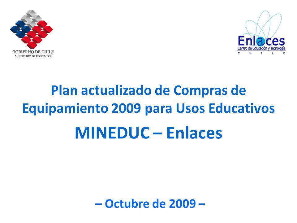 Plan actualizado de Compras de Equipamiento 2009 para Usos Educativos MINEDUC – Enlaces – Octubre de 2009 –