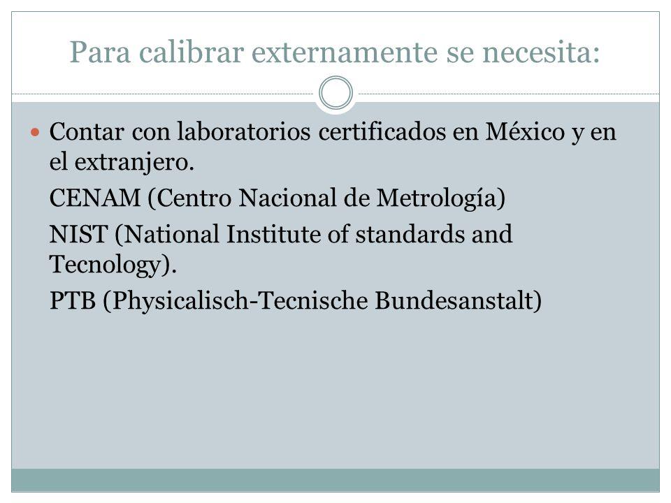 Para calibrar externamente se necesita: Contar con laboratorios certificados en México y en el extranjero.