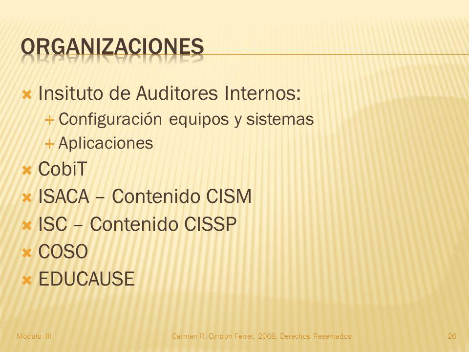  Insituto de Auditores Internos:  Configuración equipos y sistemas  Aplicaciones  CobiT  ISACA – Contenido CISM  ISC – Contenido CISSP  COSO  EDUCAUSE Módulo IIICarmen R.