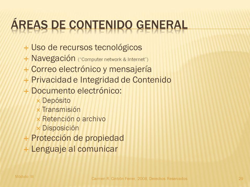 Uso de recursos tecnológicos  Navegación ( Computer network & Internet )  Correo electrónico y mensajería  Privacidad e Integridad de Contenido  Documento electrónico:  Depósito  Transmisión  Retención o archivo  Disposición  Protección de propiedad  Lenguaje al comunicar Módulo III 29Carmen R.