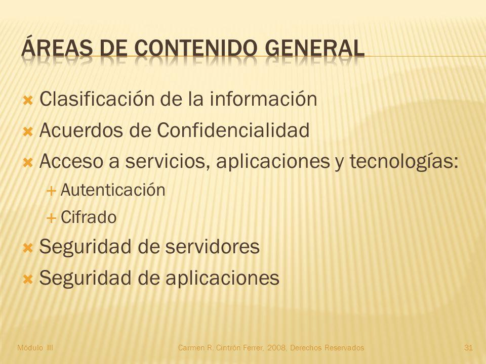  Clasificación de la información  Acuerdos de Confidencialidad  Acceso a servicios, aplicaciones y tecnologías:  Autenticación  Cifrado  Seguridad de servidores  Seguridad de aplicaciones Módulo IIICarmen R.