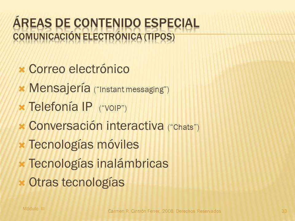  Correo electrónico  Mensajería ( Instant messaging )  Telefonía IP ( VOIP )  Conversación interactiva ( Chats )  Tecnologías móviles  Tecnologías inalámbricas  Otras tecnologías Módulo III 33Carmen R.