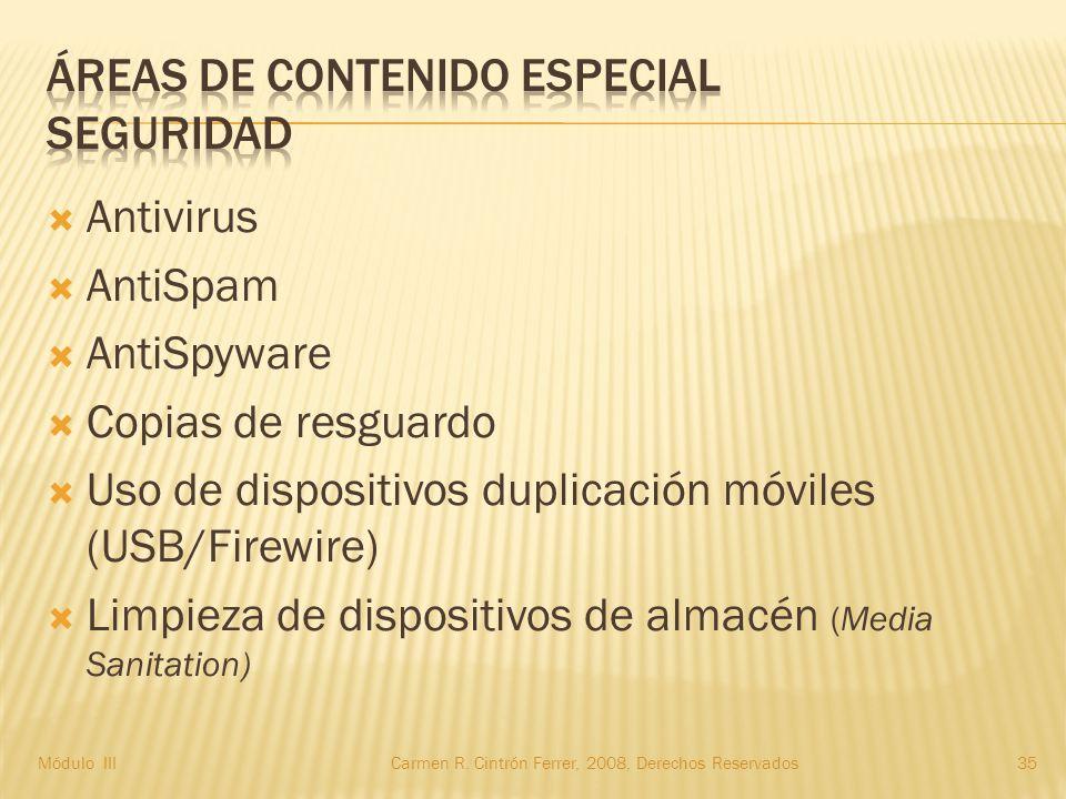  Antivirus  AntiSpam  AntiSpyware  Copias de resguardo  Uso de dispositivos duplicación móviles (USB/Firewire)  Limpieza de dispositivos de almacén (Media Sanitation) Módulo IIICarmen R.