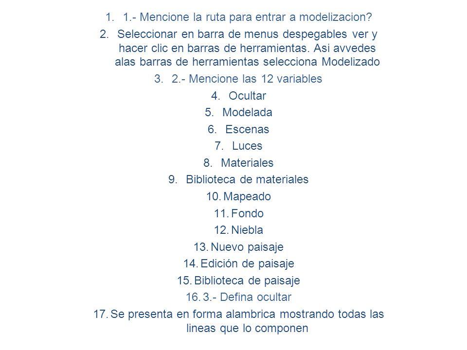 VARIABLES DE DIMENSION Y MODELIZACION 1.1.- Mencione la ruta para entrar a modelizacion.