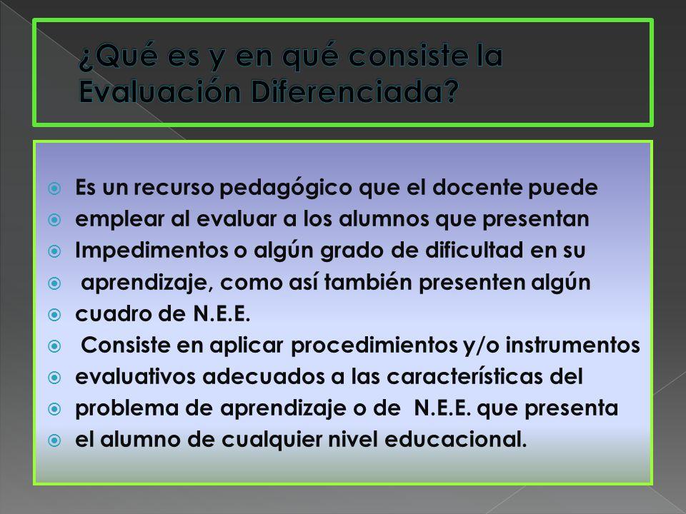  Es un recurso pedagógico que el docente puede  emplear al evaluar a los alumnos que presentan  Impedimentos o algún grado de dificultad en su  aprendizaje, como así también presenten algún  cuadro de N.E.E.