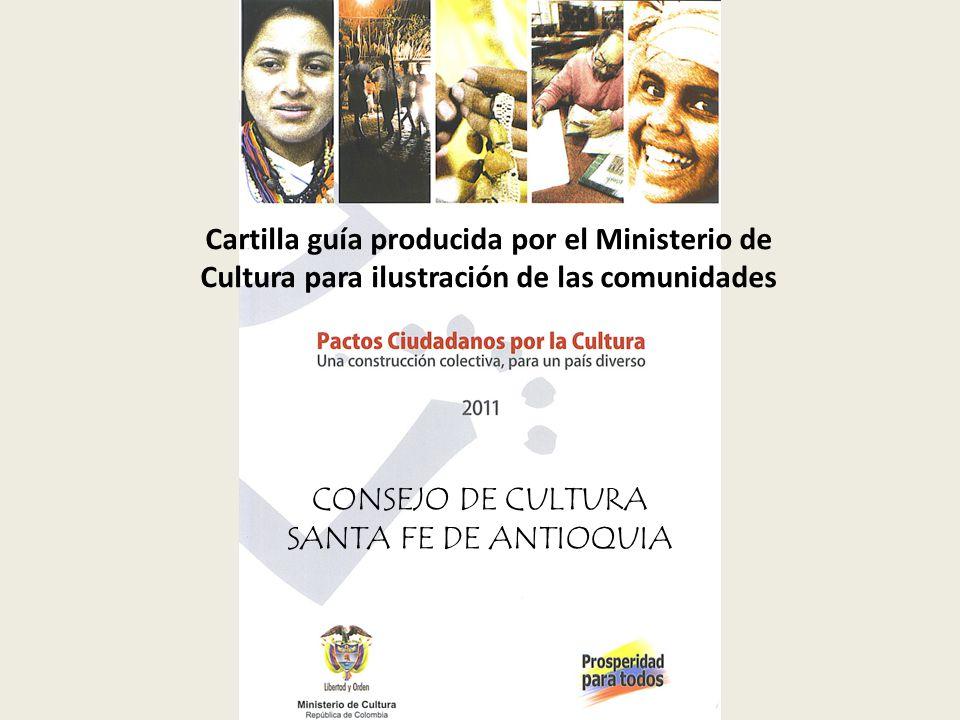 CONSEJO DE CULTURA SANTA FE DE ANTIOQUIA Cartilla guía producida por el Ministerio de Cultura para ilustración de las comunidades