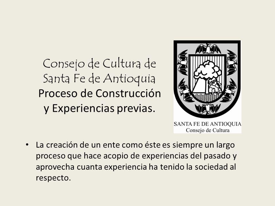 Consejo de Cultura de Santa Fe de Antioquia Proceso de Construcción y Experiencias previas.