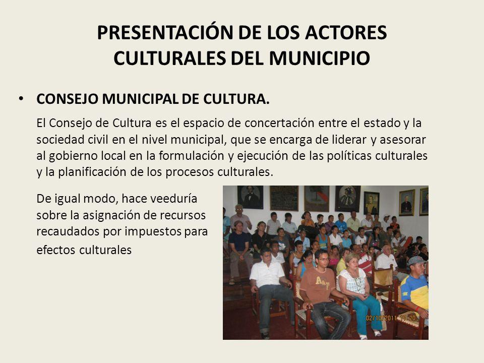 PRESENTACIÓN DE LOS ACTORES CULTURALES DEL MUNICIPIO CONSEJO MUNICIPAL DE CULTURA.