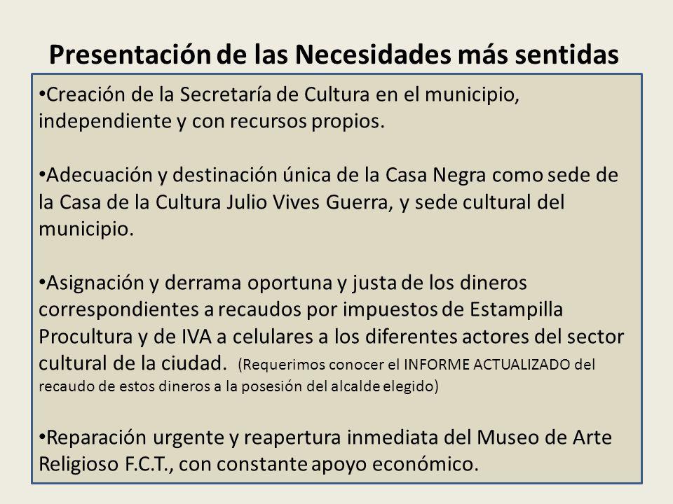 Presentación de las Necesidades más sentidas Creación de la Secretaría de Cultura en el municipio, independiente y con recursos propios.