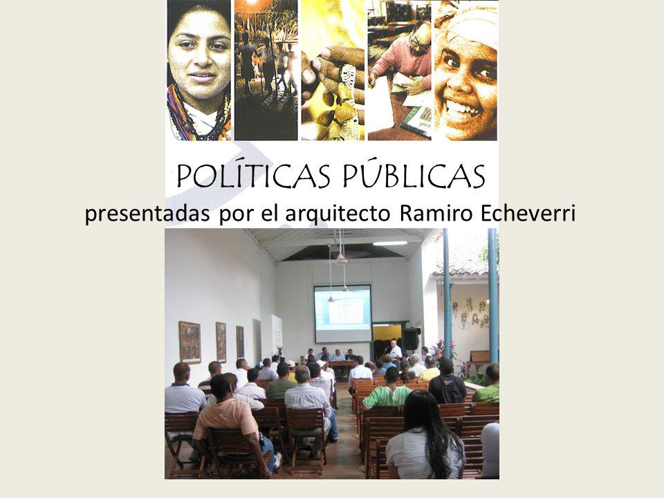 POLÍTICAS PÚBLICAS presentadas por el arquitecto Ramiro Echeverri