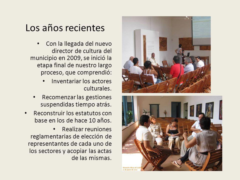Los años recientes Con la llegada del nuevo director de cultura del municipio en 2009, se inició la etapa final de nuestro largo proceso, que comprendió: Inventariar los actores culturales.