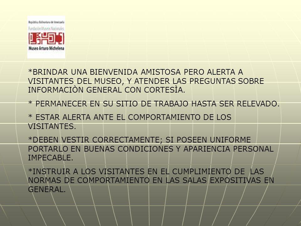 *BRINDAR UNA BIENVENIDA AMISTOSA PERO ALERTA A VISITANTES DEL MUSEO, Y ATENDER LAS PREGUNTAS SOBRE INFORMACIÒN GENERAL CON CORTESÌA.