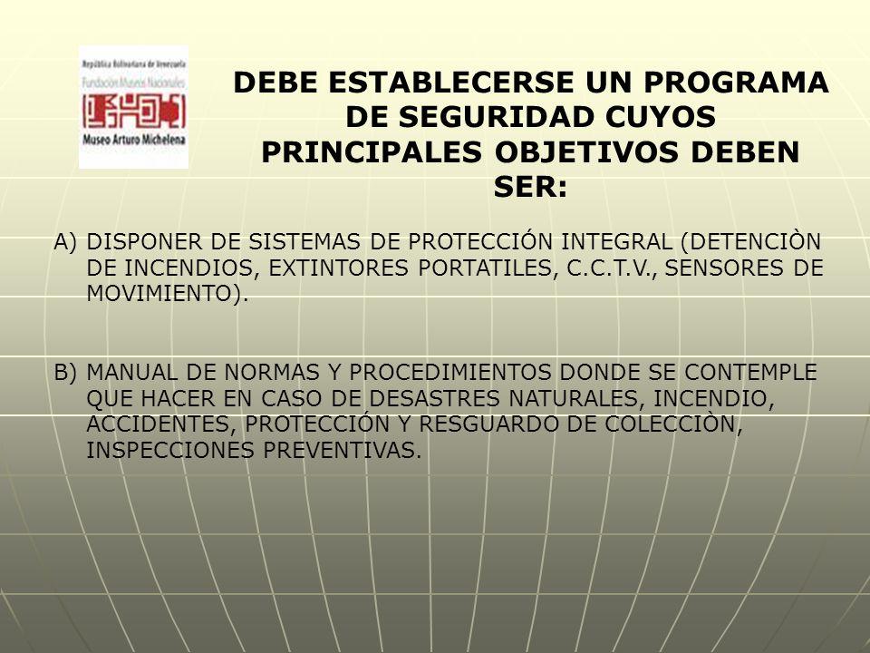DEBE ESTABLECERSE UN PROGRAMA DE SEGURIDAD CUYOS PRINCIPALES OBJETIVOS DEBEN SER: A)DISPONER DE SISTEMAS DE PROTECCIÓN INTEGRAL (DETENCIÒN DE INCENDIOS, EXTINTORES PORTATILES, C.C.T.V., SENSORES DE MOVIMIENTO).