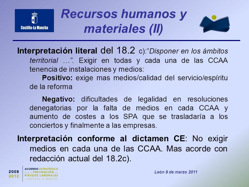 León 9 de marzo 2011 Recursos humanos y materiales (II) Interpretación literal del 18.2 c): Disponer en los ámbitos territorial … .