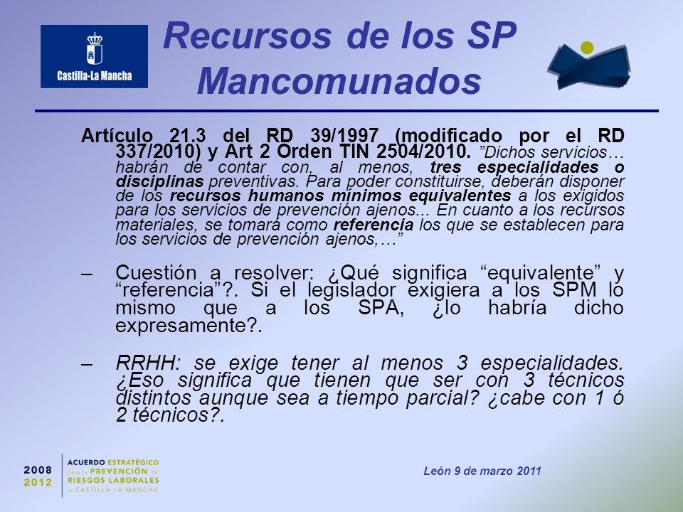 León 9 de marzo 2011 Recursos de los SP Mancomunados Artículo 21.3 del RD 39/1997 (modificado por el RD 337/2010) y Art 2 Orden TIN 2504/2010.