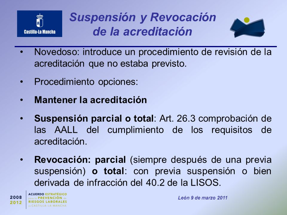 León 9 de marzo 2011 Suspensión y Revocación de la acreditación Novedoso: introduce un procedimiento de revisión de la acreditación que no estaba previsto.