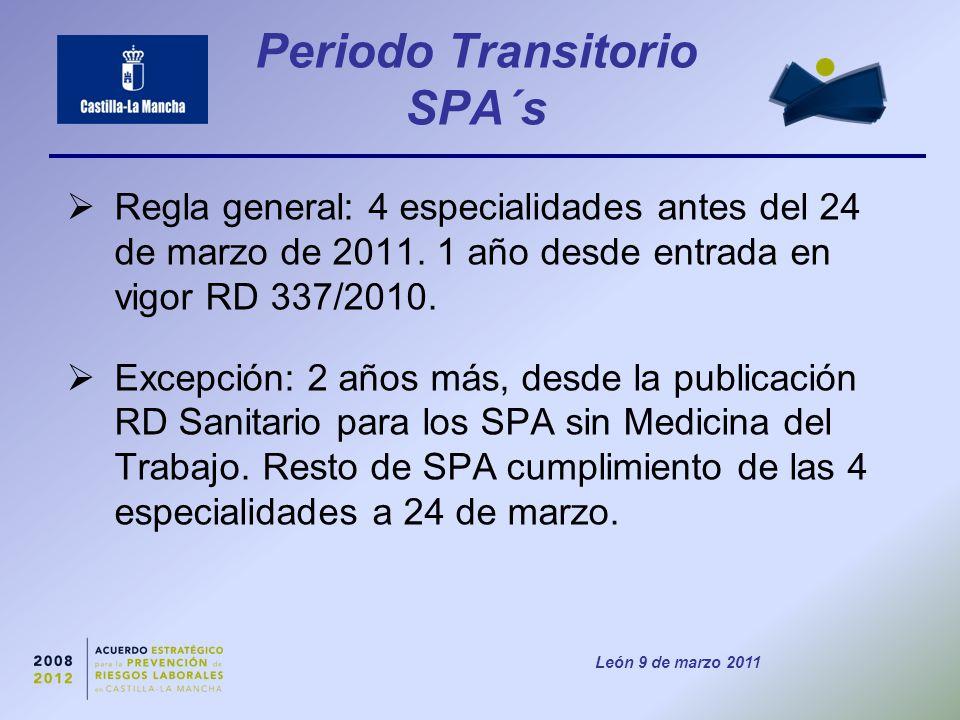 León 9 de marzo 2011 Periodo Transitorio SPA´s  Regla general: 4 especialidades antes del 24 de marzo de 2011.
