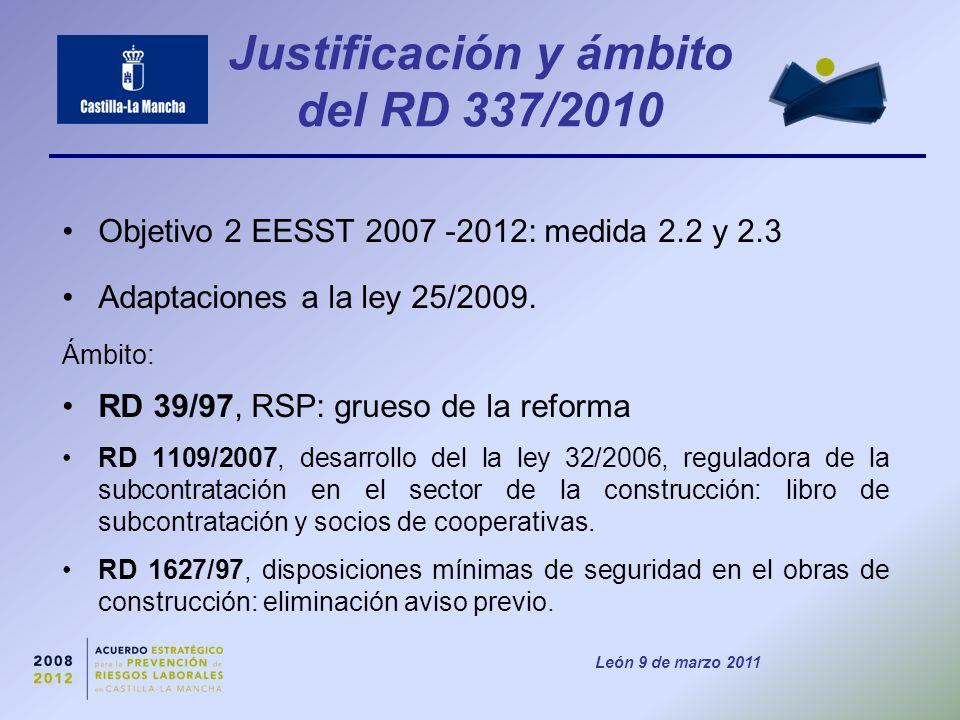 León 9 de marzo 2011 Justificación y ámbito del RD 337/2010 Objetivo 2 EESST 2007 -2012: medida 2.2 y 2.3 Adaptaciones a la ley 25/2009.
