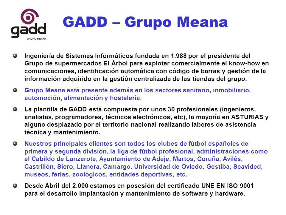 GADD – Grupo Meana Ingeniería de Sistemas Informáticos fundada en 1.988 por el presidente del Grupo de supermercados El Árbol para explotar comercialmente el know-how en comunicaciones, identificación automática con código de barras y gestión de la información adquirido en la gestión centralizada de las tiendas del grupo.
