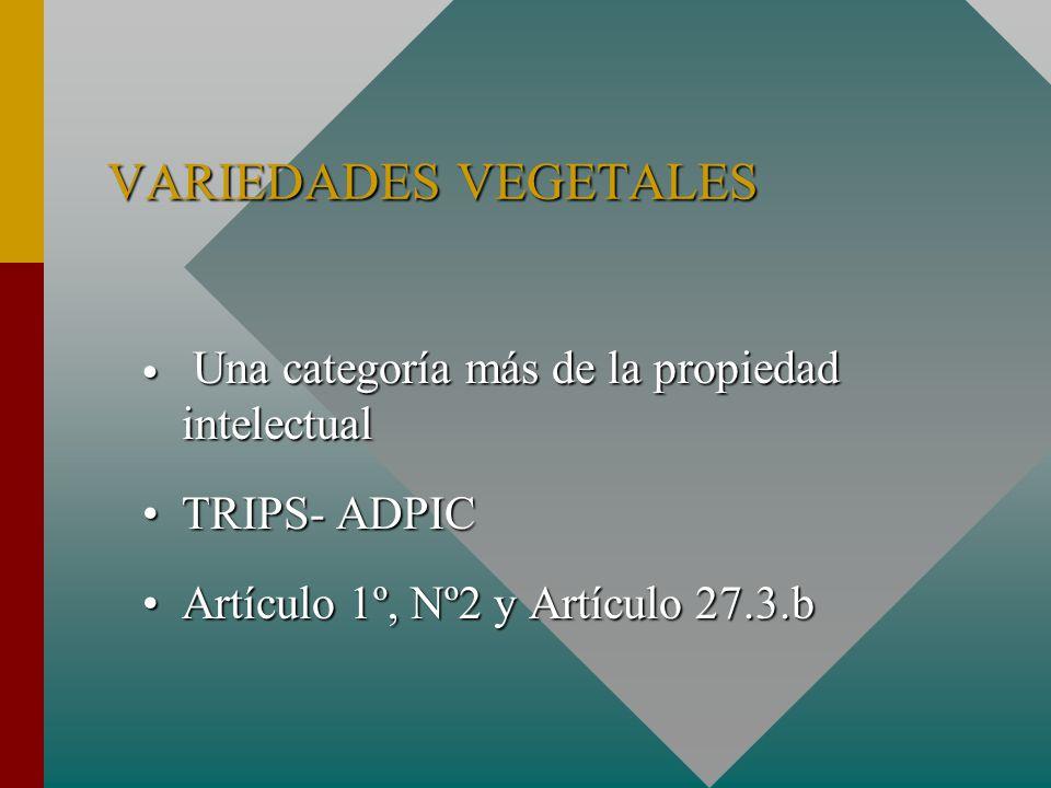 VARIEDADES VEGETALES Una categoría más de la propiedad intelectual Una categoría más de la propiedad intelectual TRIPS- ADPICTRIPS- ADPIC Artículo 1º, Nº2 y Artículo 27.3.bArtículo 1º, Nº2 y Artículo 27.3.b
