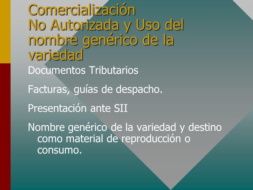 Comercialización No Autorizada y Uso del nombre genérico de la variedad Documentos Tributarios Facturas, guías de despacho.