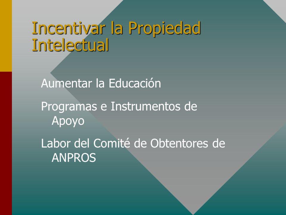 Incentivar la Propiedad Intelectual Aumentar la Educación Programas e Instrumentos de Apoyo Labor del Comité de Obtentores de ANPROS