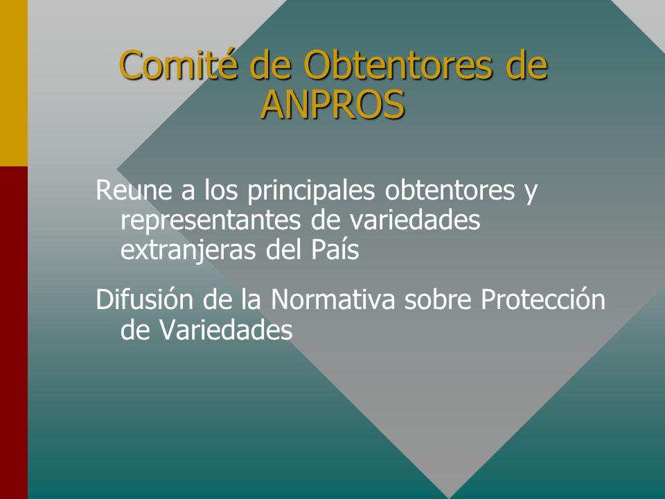 Comité de Obtentores de ANPROS Reune a los principales obtentores y representantes de variedades extranjeras del País Difusión de la Normativa sobre Protección de Variedades
