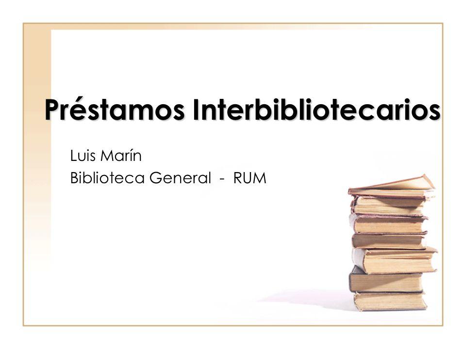 Préstamos Interbibliotecarios Luis Marín Biblioteca General - RUM