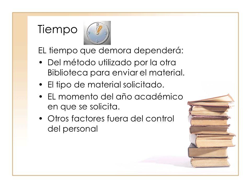 Tiempo EL tiempo que demora dependerá: Del método utilizado por la otra Biblioteca para enviar el material.