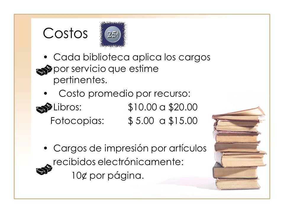 Costos Cada biblioteca aplica los cargos por servicio que estime pertinentes.