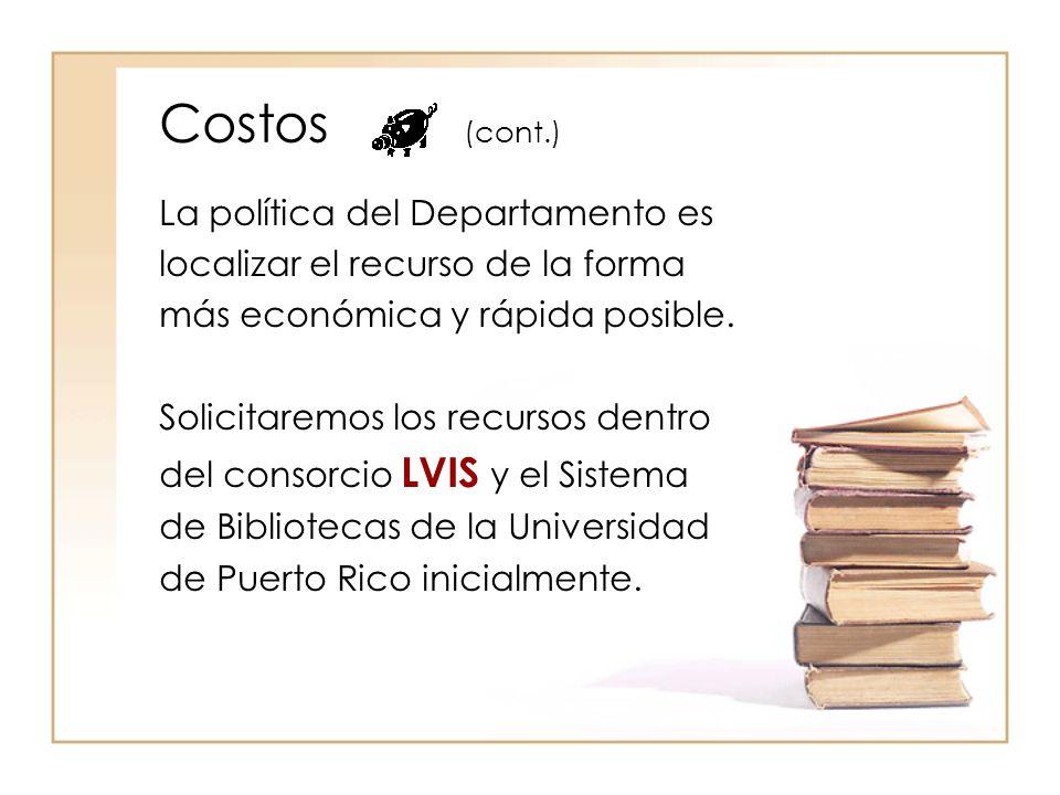 Costos (cont.) La política del Departamento es localizar el recurso de la forma más económica y rápida posible.