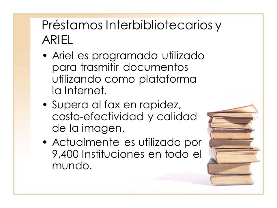 Préstamos Interbibliotecarios y ARIEL Ariel es programado utilizado para trasmitir documentos utilizando como plataforma la Internet.