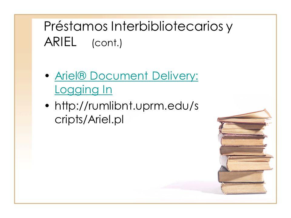 Préstamos Interbibliotecarios y ARIEL (cont.) Ariel® Document Delivery: Logging In http://rumlibnt.uprm.edu/s cripts/Ariel.pl