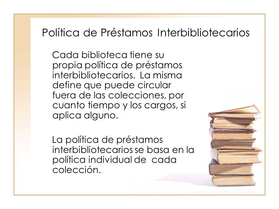 Política de Préstamos Interbibliotecarios Cada biblioteca tiene su propia política de préstamos interbibliotecarios.