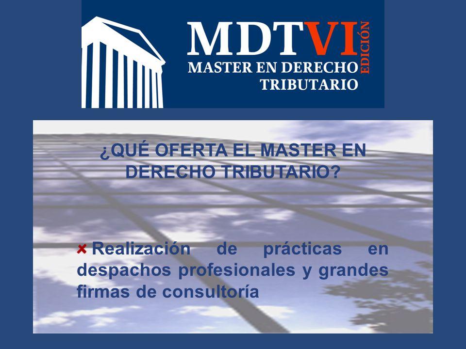 Realización de prácticas en despachos profesionales y grandes firmas de consultoría ¿QUÉ OFERTA EL MASTER EN DERECHO TRIBUTARIO