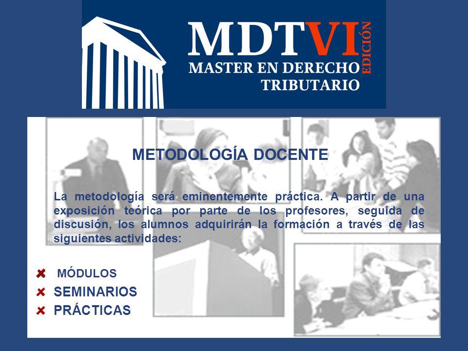 METODOLOGÍA DOCENTE La metodología será eminentemente práctica.