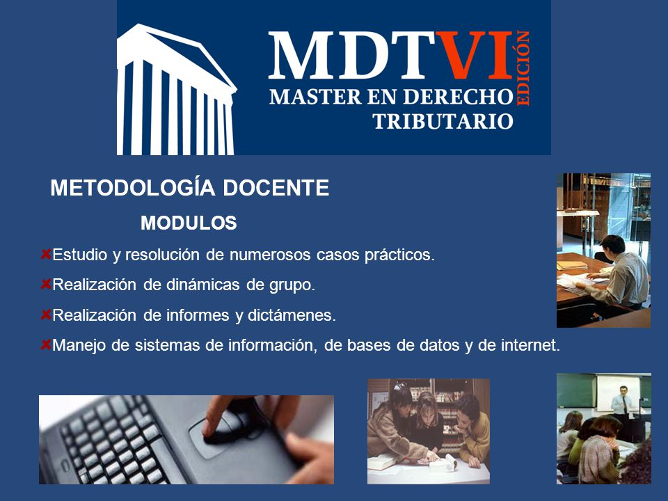 METODOLOGÍA DOCENTE MODULOS Estudio y resolución de numerosos casos prácticos.