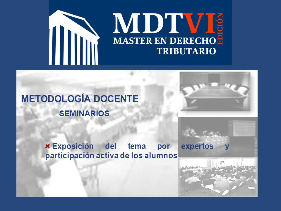 METODOLOGÍA DOCENTE SEMINARIOS Exposición del tema por expertos y participación activa de los alumnos.