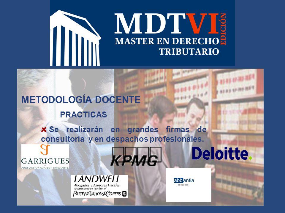 METODOLOGÍA DOCENTE PRACTICAS Se realizarán en grandes firmas de consultoría y en despachos profesionales.