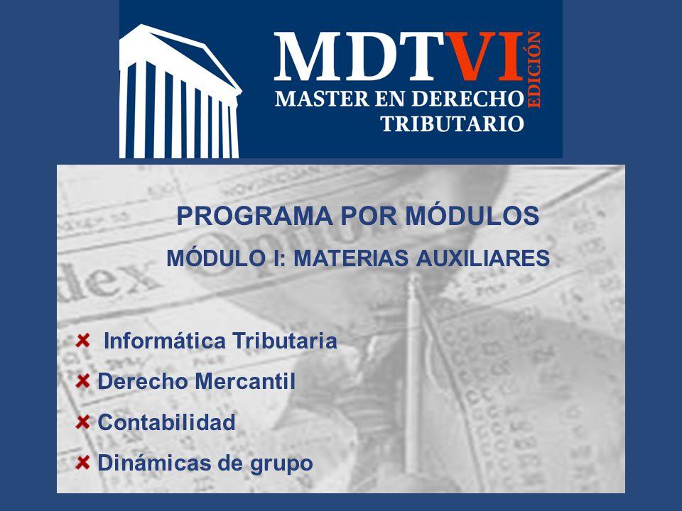 PROGRAMA POR MÓDULOS MÓDULO I: MATERIAS AUXILIARES Informática Tributaria Derecho Mercantil Contabilidad Dinámicas de grupo