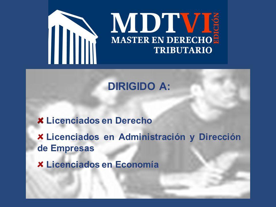 DIRIGIDO A: Licenciados en Derecho Licenciados en Administración y Dirección de Empresas Licenciados en Economía