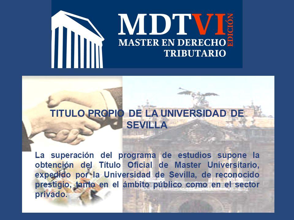 TITULO PROPIO DE LA UNIVERSIDAD DE SEVILLA La superación del programa de estudios supone la obtención del Título Oficial de Master Universitario, expedido por la Universidad de Sevilla, de reconocido prestigio, tanto en el ámbito público como en el sector privado.