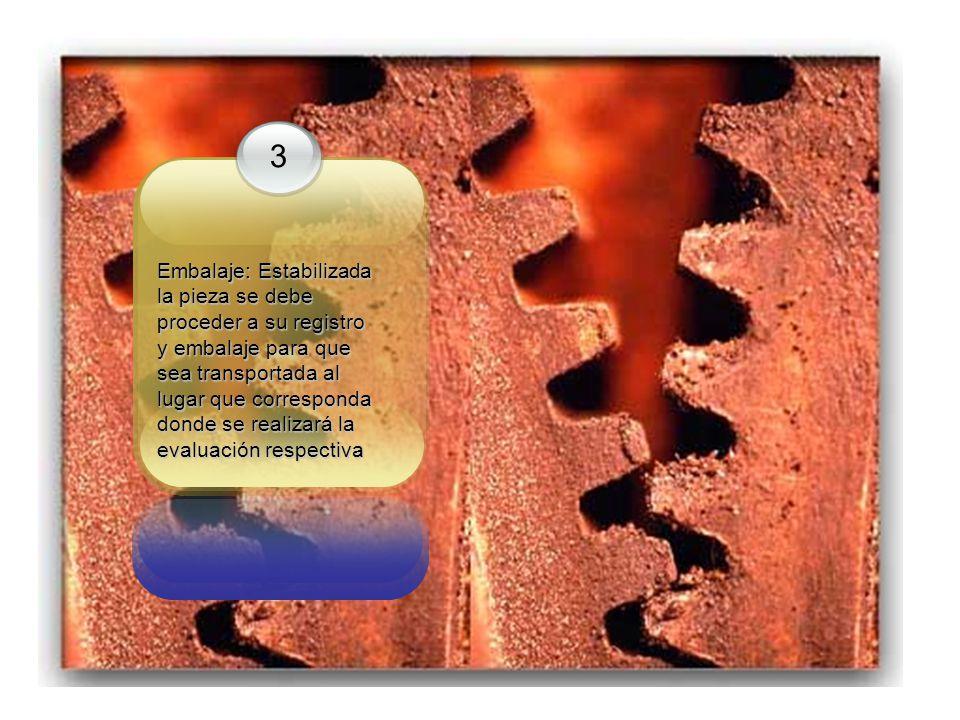3 Embalaje: Estabilizada la pieza se debe proceder a su registro y embalaje para que sea transportada al lugar que corresponda donde se realizará la evaluación respectiva