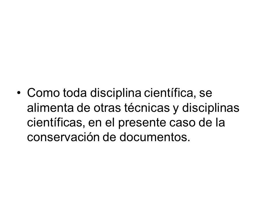 Como toda disciplina científica, se alimenta de otras técnicas y disciplinas científicas, en el presente caso de la conservación de documentos.