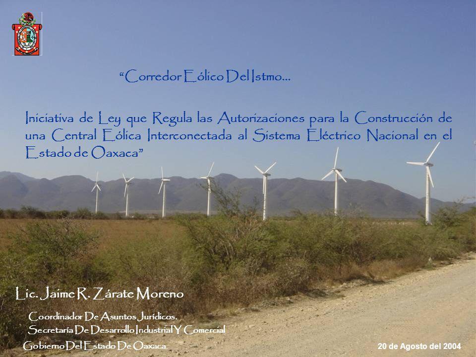 Gobierno Del Estado De Oaxaca Iniciativa de Ley que Regula las Autorizaciones para la Construcción de una Central Eólica Interconectada al Sistema Eléctrico Nacional en el Estado de Oaxaca Lic.