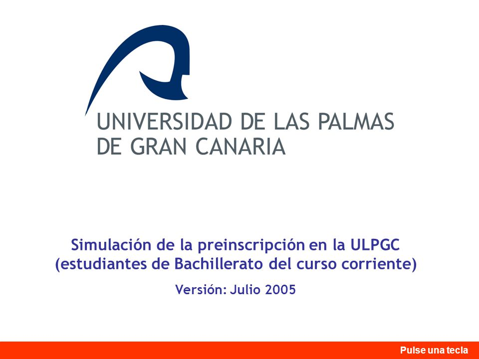 Simulación de la preinscripción en la ULPGC (estudiantes de Bachillerato del curso corriente) Versión: Julio 2005 Pulse una tecla