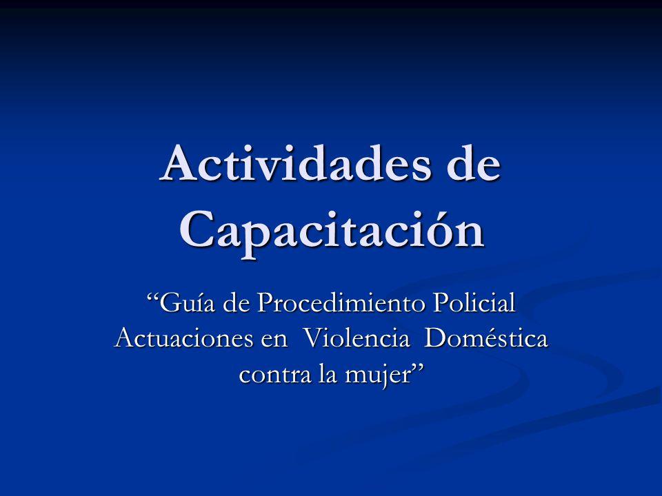 Actividades de Capacitación Guía de Procedimiento Policial Actuaciones en Violencia Doméstica contra la mujer