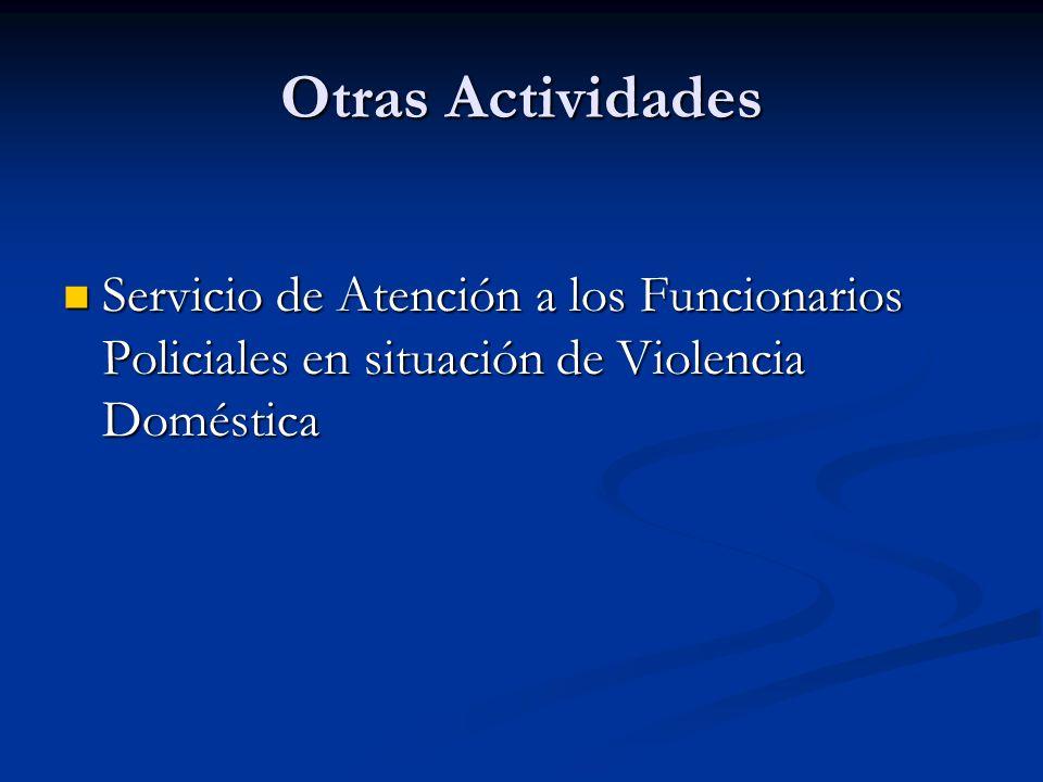 Otras Actividades Servicio de Atención a los Funcionarios Policiales en situación de Violencia Doméstica Servicio de Atención a los Funcionarios Policiales en situación de Violencia Doméstica
