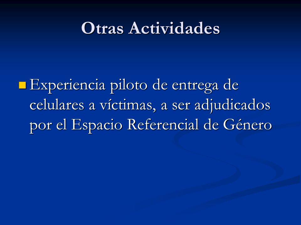 Otras Actividades Experiencia piloto de entrega de celulares a víctimas, a ser adjudicados por el Espacio Referencial de Género Experiencia piloto de entrega de celulares a víctimas, a ser adjudicados por el Espacio Referencial de Género