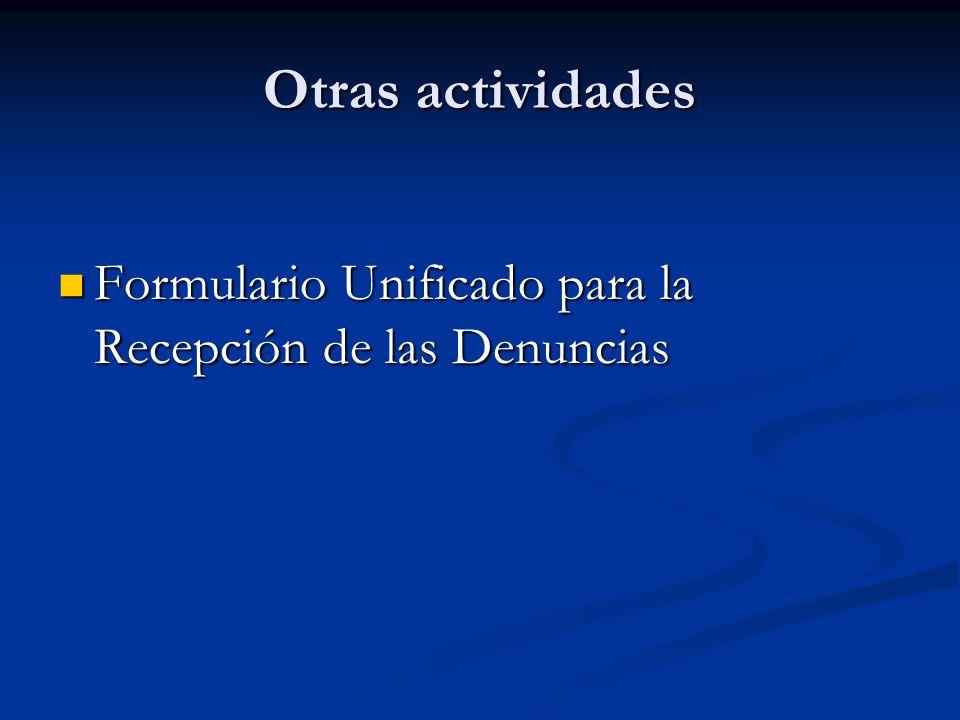 Otras actividades Formulario Unificado para la Recepción de las Denuncias Formulario Unificado para la Recepción de las Denuncias